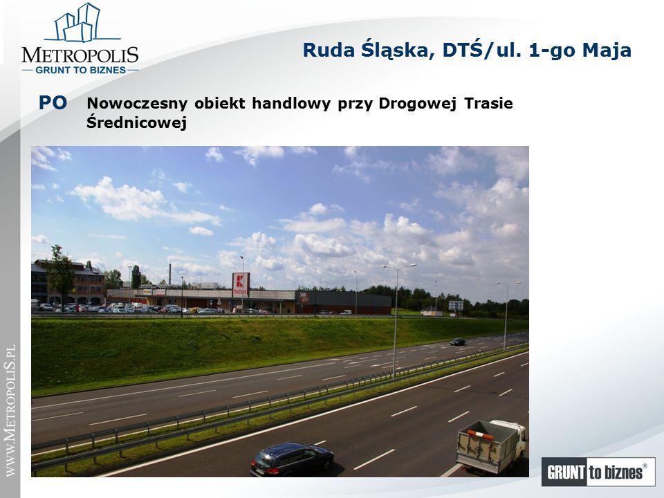Nowoczesny obiekt handlowy przy Drogowej Trasie Średnicowej PO Ruda Śląska, DTŚ/ul. 1-go Maja