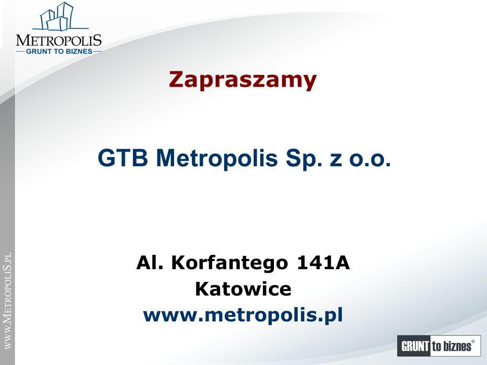 Al. Korfantego 141A Katowice www.metropolis.pl Zapraszamy GTB Metropolis Sp. z o.o.