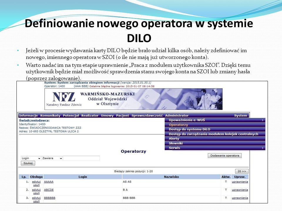Definiowanie nowego operatora w systemie DILO Jeżeli w procesie wydawania karty DILO będzie brało udział kilka osób, należy zdefiniować im nowego, imiennego operatora w SZOI (o ile nie mają już utworzonego konta).