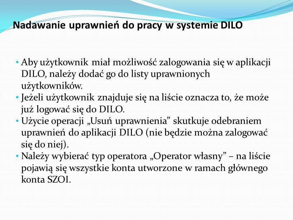 Nadawanie uprawnień do pracy w systemie DILO Aby użytkownik miał możliwość zalogowania się w aplikacji DILO, należy dodać go do listy uprawnionych użytkowników.