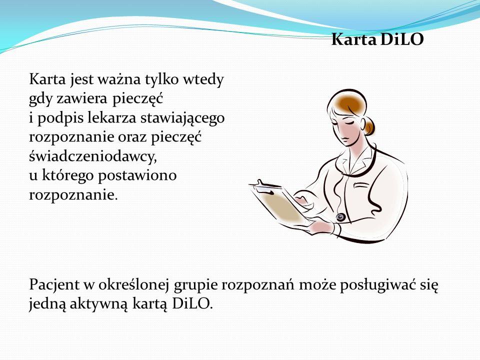 Karta DiLO Karta jest ważna tylko wtedy gdy zawiera pieczęć i podpis lekarza stawiającego rozpoznanie oraz pieczęć świadczeniodawcy, u którego postawiono rozpoznanie.