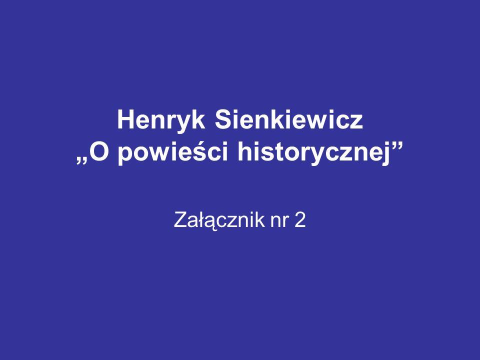 """Henryk Sienkiewicz """"O powieści historycznej Załącznik nr 2"""
