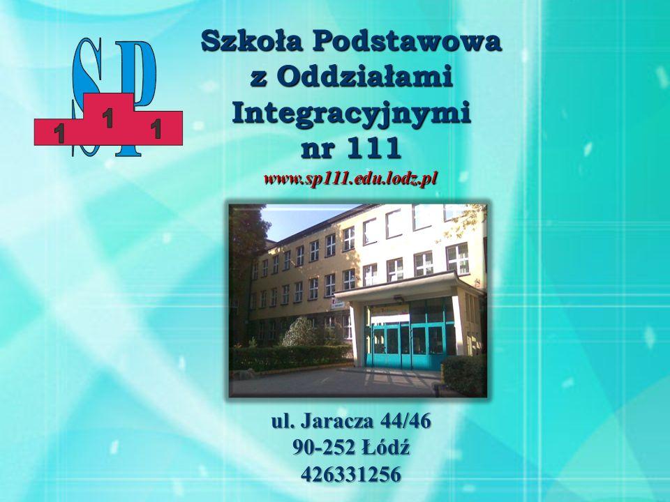 Szkoła Podstawowa z Oddziałami Integracyjnymi nr 111 www.sp111.edu.lodz.pl ul. Jaracza 44/46 90-252 Łódź 426331256