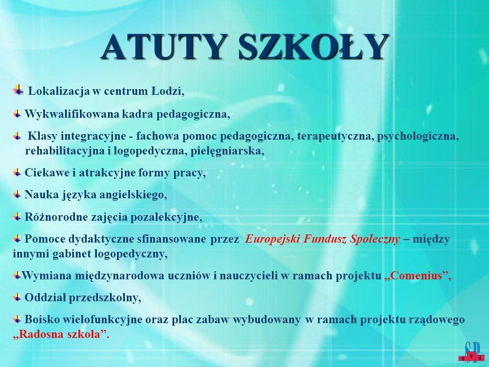 ATUTY SZKOŁY Lokalizacja w centrum Łodzi, Wykwalifikowana kadra pedagogiczna, Klasy integracyjne - fachowa pomoc pedagogiczna, terapeutyczna, psycholo