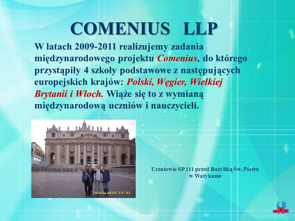 COMENIUS LLP Polski, Węgier, Wielkiej Brytanii i Włoch. W latach 2009-2011 realizujemy zadania międzynarodowego projektu Comenius, do którego przystąp