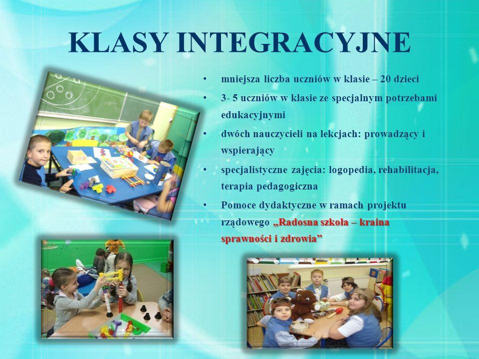 KLASY INTEGRACYJNE mniejsza liczba uczniów w klasie – 20 dzieci 3- 5 uczniów w klasie ze specjalnym potrzebami edukacyjnymi dwóch nauczycieli na lekcj