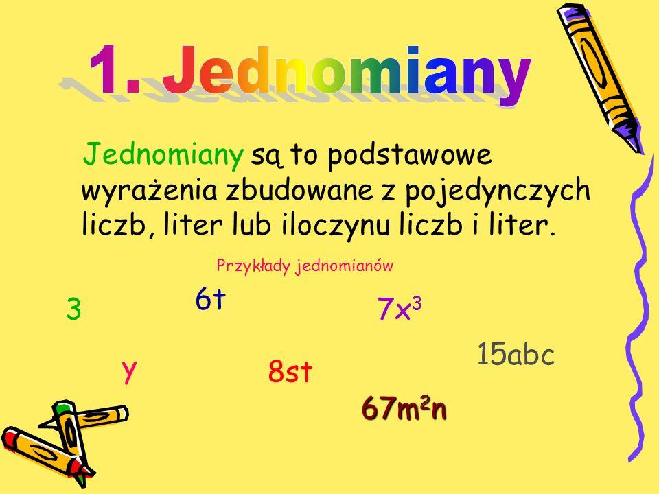 Jednomiany są to podstawowe wyrażenia zbudowane z pojedynczych liczb, liter lub iloczynu liczb i liter.