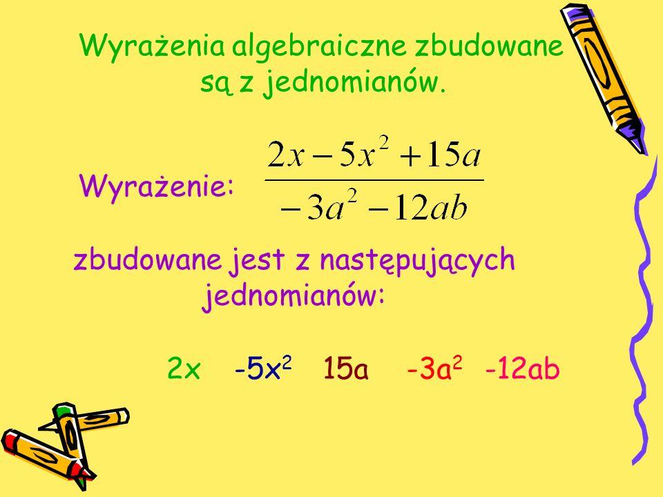 Wyrażenia algebraiczne zbudowane są z jednomianów.