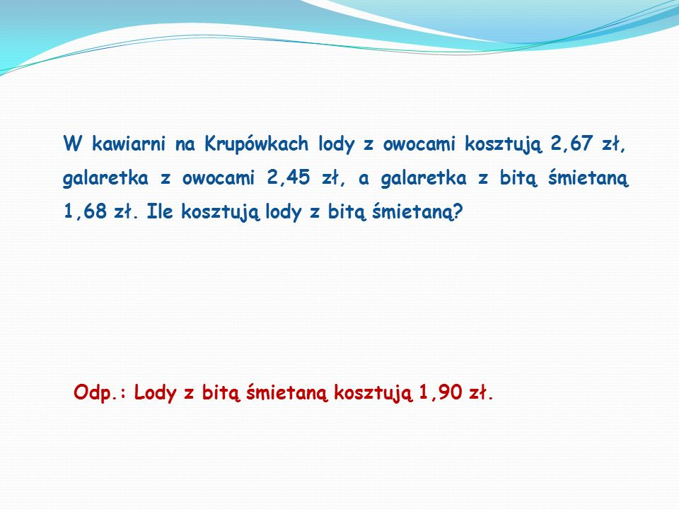 W kawiarni na Krupówkach lody z owocami kosztują 2,67 zł, galaretka z owocami 2,45 zł, a galaretka z bitą śmietaną 1,68 zł.