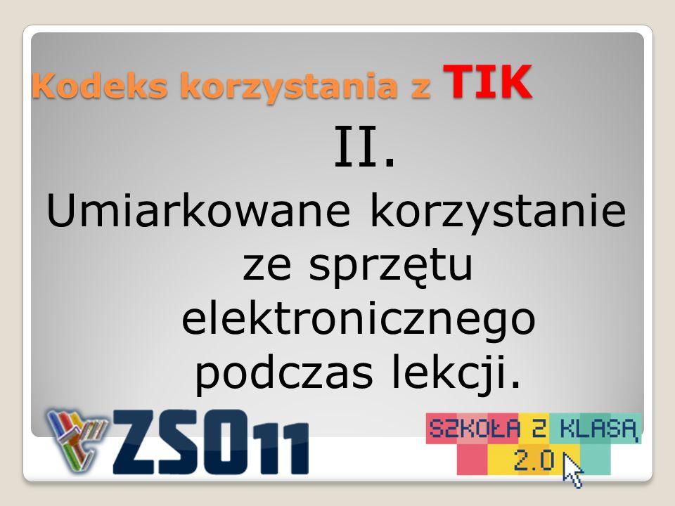 II. Umiarkowane korzystanie ze sprzętu elektronicznego podczas lekcji. Kodeks korzystania z TIK