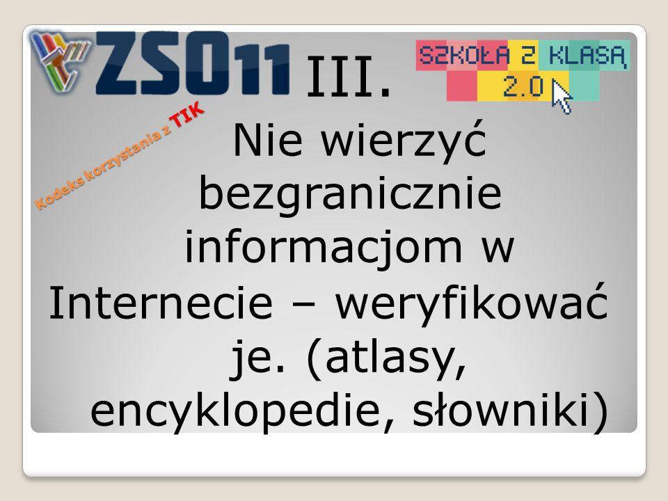 III. Nie wierzyć bezgranicznie informacjom w Internecie – weryfikować je.