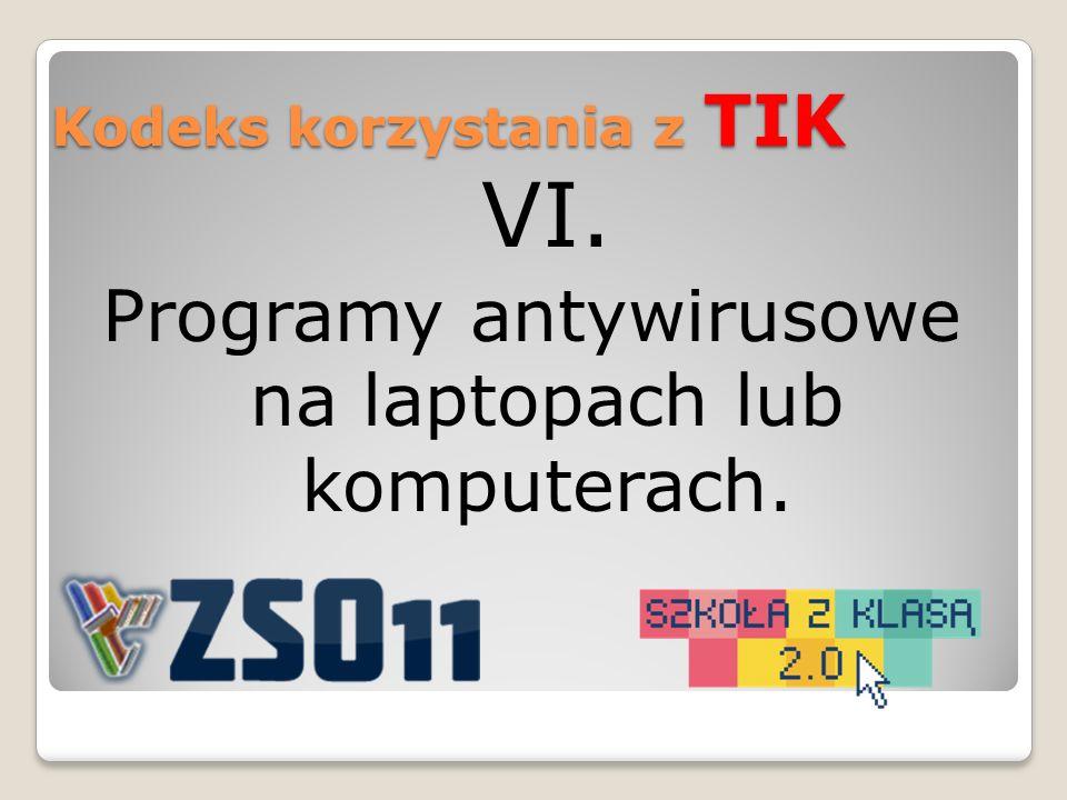 VI. Programy antywirusowe na laptopach lub komputerach. Kodeks korzystania z TIK