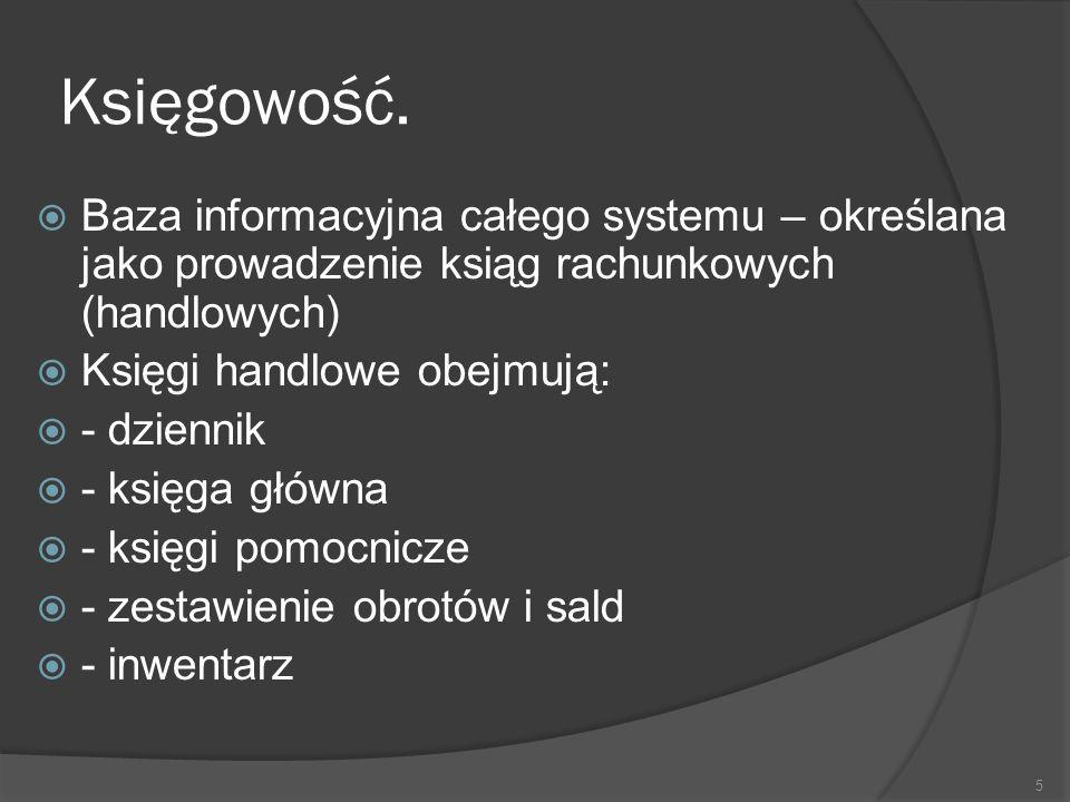 Księgowość.  Baza informacyjna całego systemu – określana jako prowadzenie ksiąg rachunkowych (handlowych)  Księgi handlowe obejmują:  - dziennik 