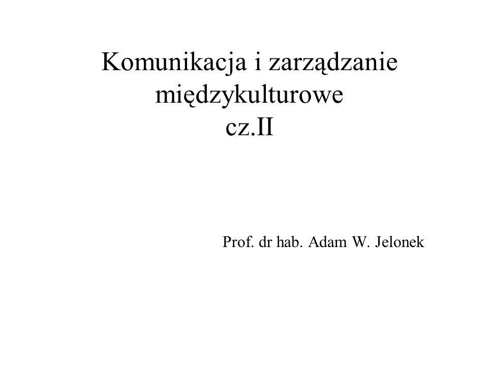 Komunikacja i zarządzanie międzykulturowe cz.II Prof. dr hab. Adam W. Jelonek