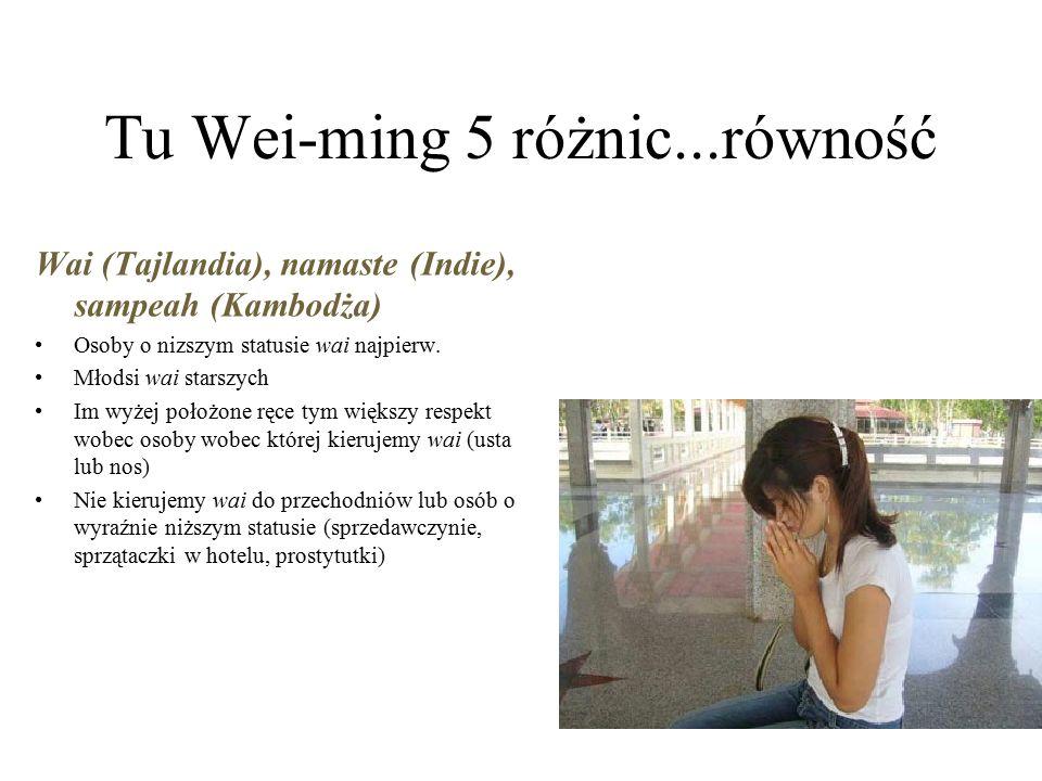 Tu Wei-ming 5 różnic...równość Wai (Tajlandia), namaste (Indie), sampeah (Kambodża) Osoby o nizszym statusie wai najpierw.