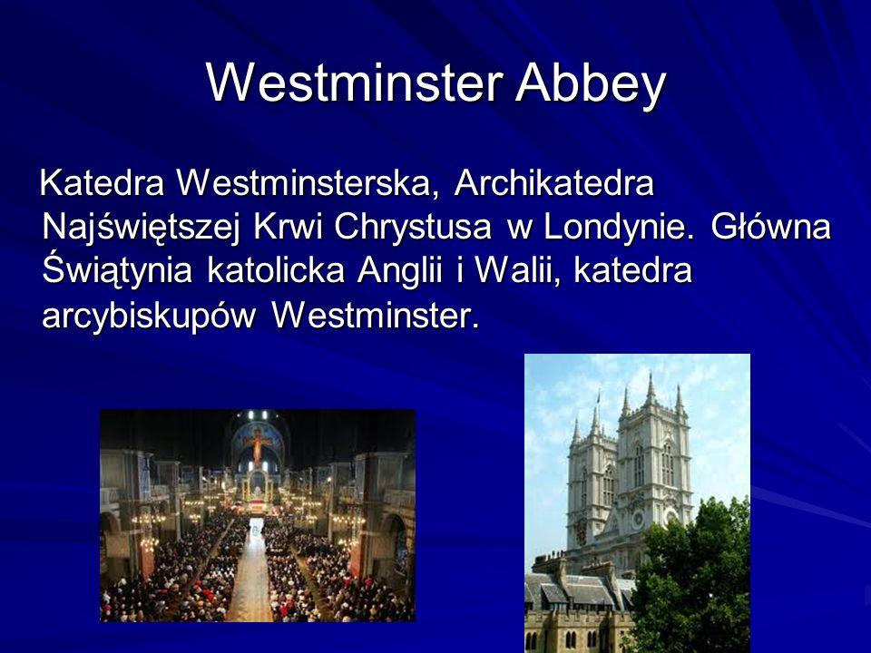 Westminster Abbey Katedra Westminsterska, Archikatedra Najświętszej Krwi Chrystusa w Londynie. Główna Świątynia katolicka Anglii i Walii, katedra arcy