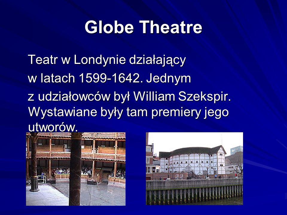 Globe Theatre Teatr w Londynie działający Teatr w Londynie działający w latach 1599-1642. Jednym w latach 1599-1642. Jednym z udziałowców był William