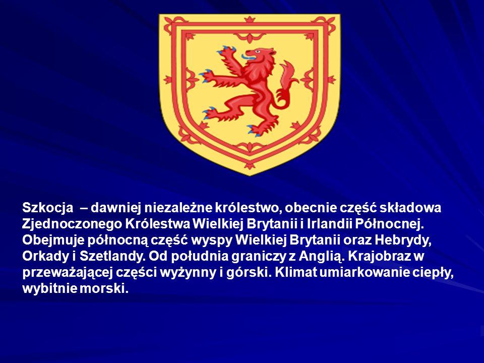 Szkocja – dawniej niezależne królestwo, obecnie część składowa Zjednoczonego Królestwa Wielkiej Brytanii i Irlandii Północnej.