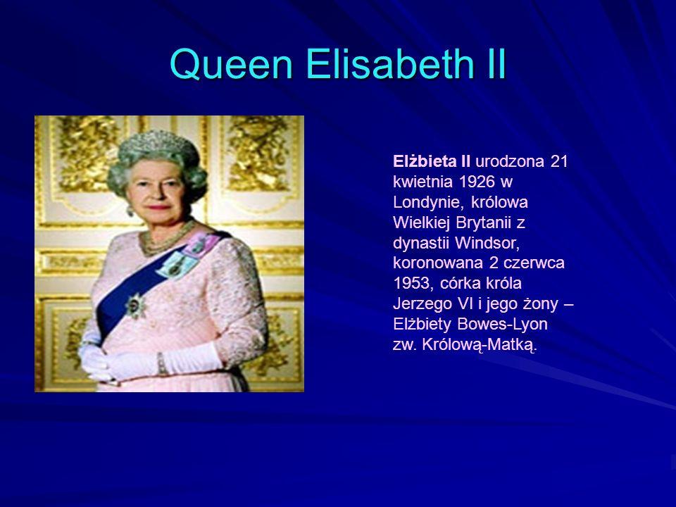 Queen Elisabeth II Elżbieta II urodzona 21 kwietnia 1926 w Londynie, królowa Wielkiej Brytanii z dynastii Windsor, koronowana 2 czerwca 1953, córka króla Jerzego VI i jego żony – Elżbiety Bowes-Lyon zw.