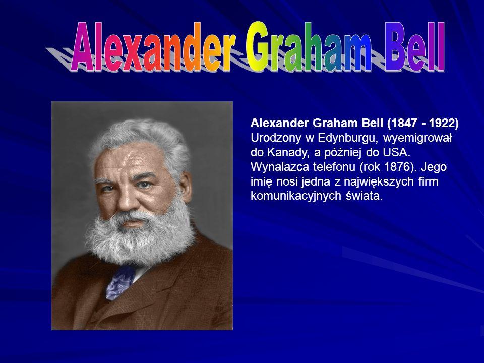 Alexander Graham Bell (1847 - 1922) Urodzony w Edynburgu, wyemigrował do Kanady, a później do USA. Wynalazca telefonu (rok 1876). Jego imię nosi jedna