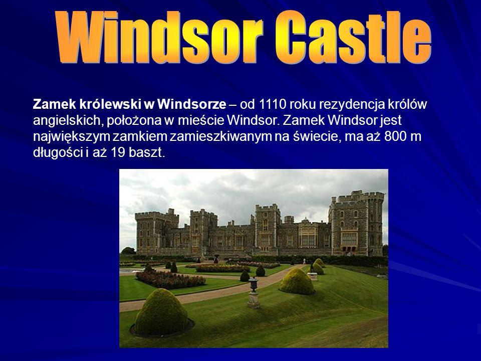 Zamek królewski w Windsorze – od 1110 roku rezydencja królów angielskich, położona w mieście Windsor.