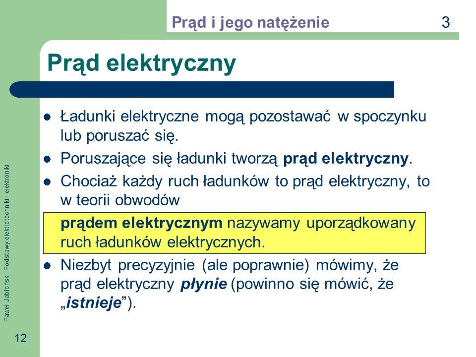 Paweł Jabłoński, Podstawy elektrotechniki i elektroniki 12 Prąd elektryczny Ładunki elektryczne mogą pozostawać w spoczynku lub poruszać się. Poruszaj
