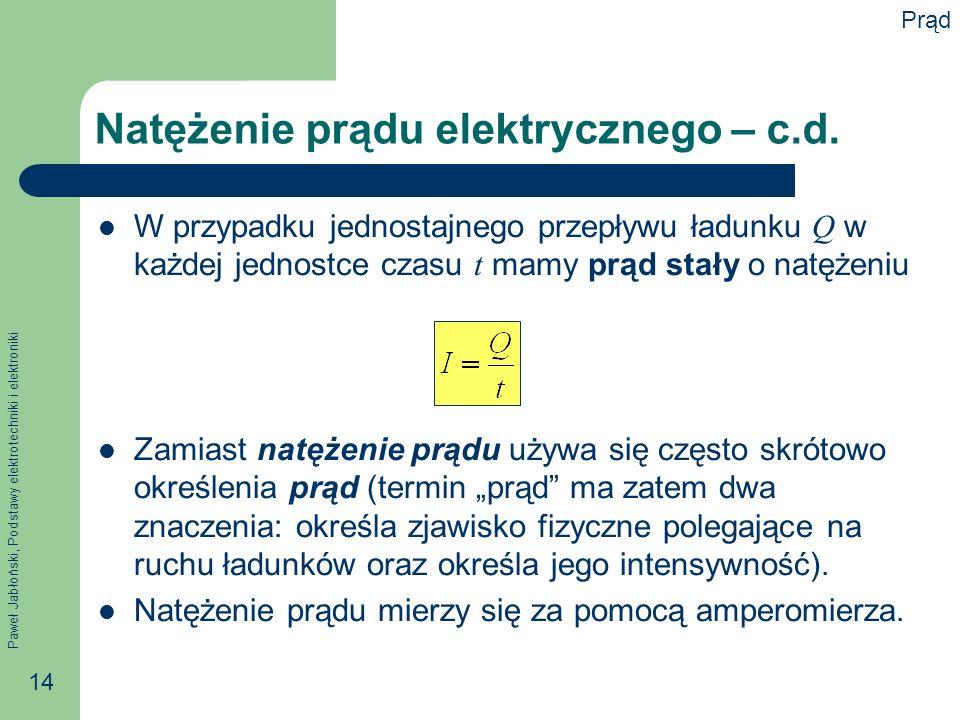 Paweł Jabłoński, Podstawy elektrotechniki i elektroniki 14 Natężenie prądu elektrycznego – c.d. W przypadku jednostajnego przepływu ładunku Q w każdej