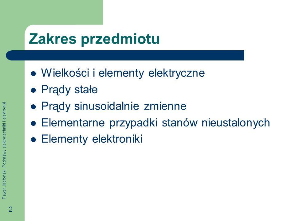 Paweł Jabłoński, Podstawy elektrotechniki i elektroniki 2 Zakres przedmiotu Wielkości i elementy elektryczne Prądy stałe Prądy sinusoidalnie zmienne E