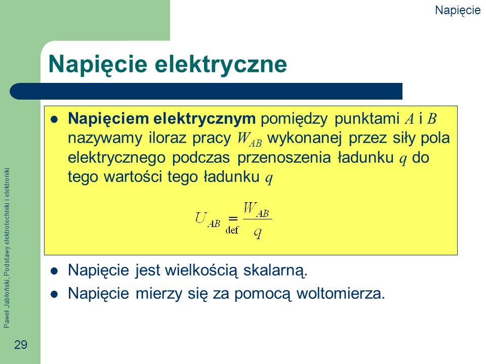 Paweł Jabłoński, Podstawy elektrotechniki i elektroniki 29 Napięcie elektryczne Napięciem elektrycznym pomiędzy punktami A i B nazywamy iloraz pracy W