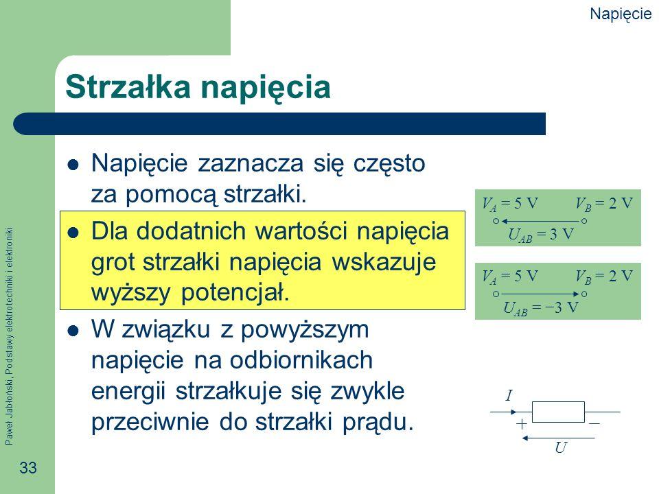 Paweł Jabłoński, Podstawy elektrotechniki i elektroniki 33 Strzałka napięcia Napięcie zaznacza się często za pomocą strzałki. Dla dodatnich wartości n