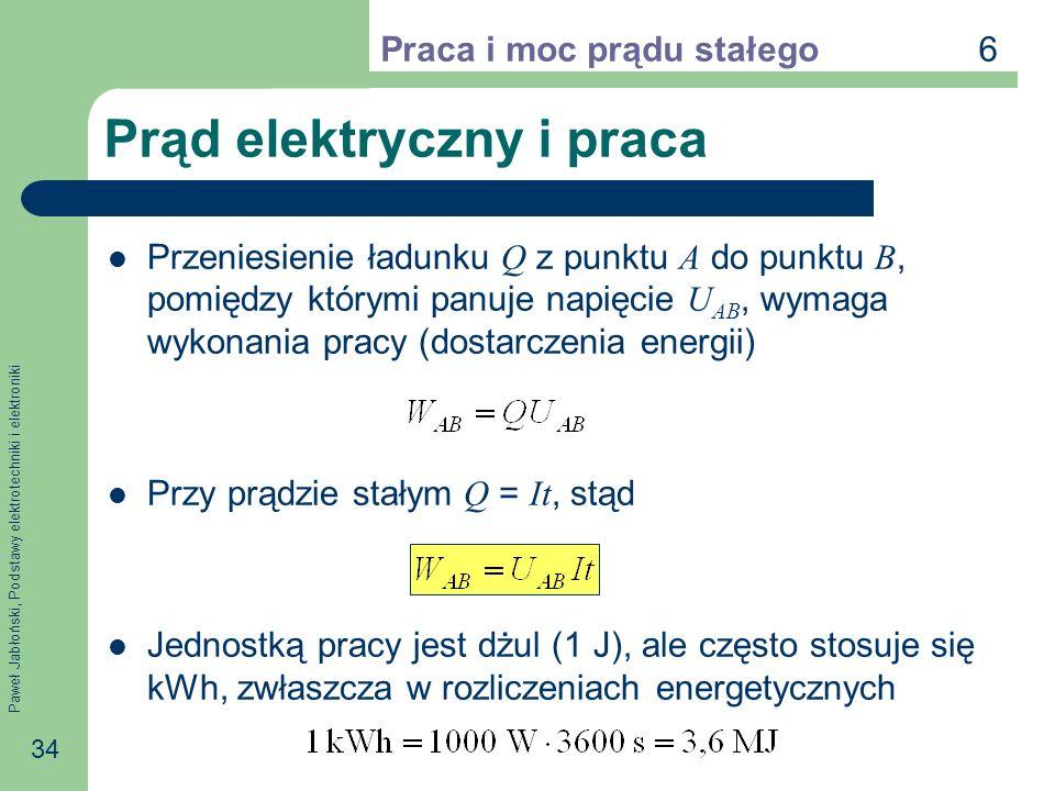 Paweł Jabłoński, Podstawy elektrotechniki i elektroniki 34 Prąd elektryczny i praca Przeniesienie ładunku Q z punktu A do punktu B, pomiędzy którymi p
