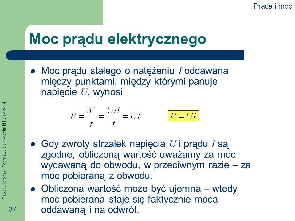 Paweł Jabłoński, Podstawy elektrotechniki i elektroniki 37 Moc prądu elektrycznego Moc prądu stałego o natężeniu I oddawana między punktami, między kt