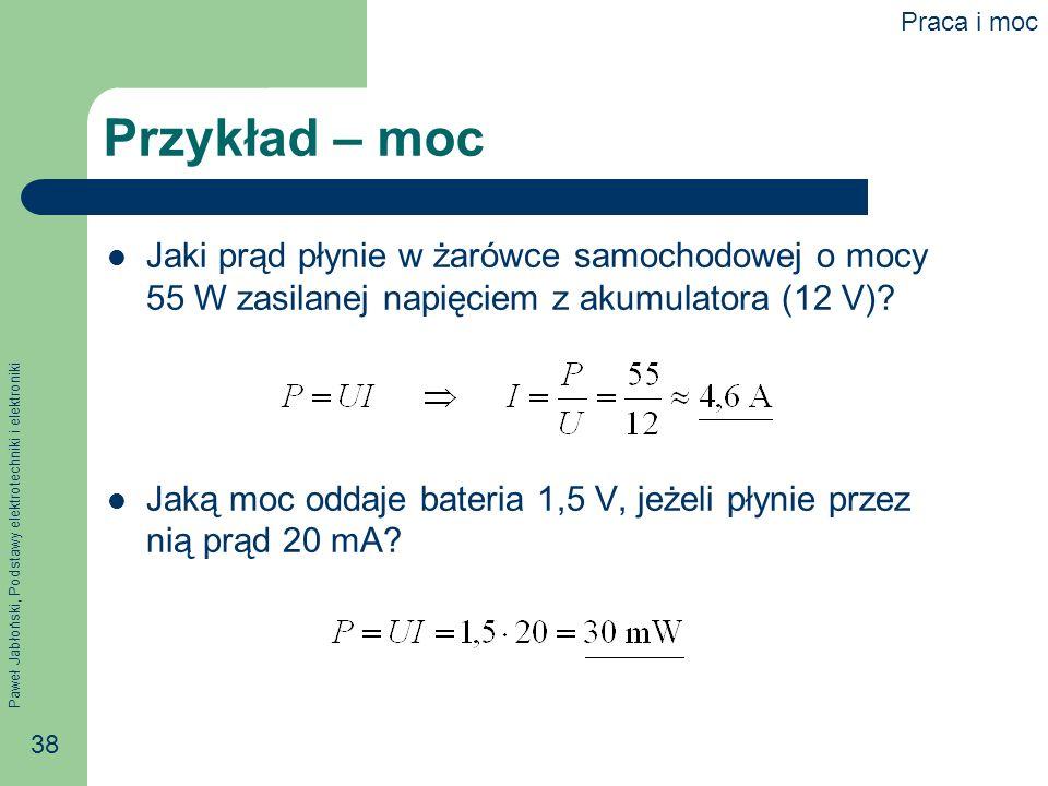 Paweł Jabłoński, Podstawy elektrotechniki i elektroniki 38 Przykład – moc Jaki prąd płynie w żarówce samochodowej o mocy 55 W zasilanej napięciem z ak