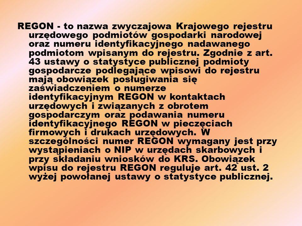 REGON - to nazwa zwyczajowa Krajowego rejestru urzędowego podmiotów gospodarki narodowej oraz numeru identyfikacyjnego nadawanego podmiotom wpisanym do rejestru.