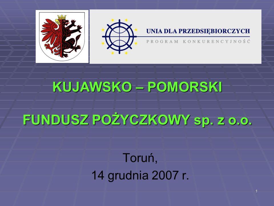 1 KUJAWSKO – POMORSKI FUNDUSZ POŻYCZKOWY sp. z o.o. Toruń, 14 grudnia 2007 r.