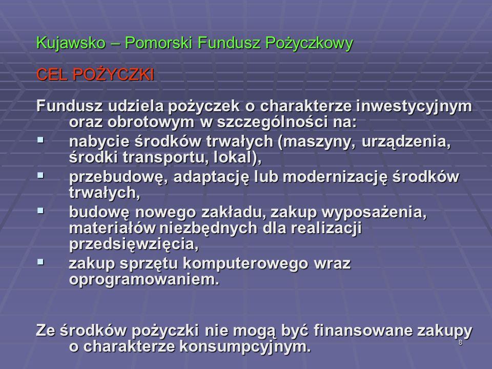 9 Kujawsko – Pomorski Fundusz Pożyczkowy BENEFICJENCI Przedsiębiorcy należący do sektora mikro i małych przedsiębiorstw (tj.