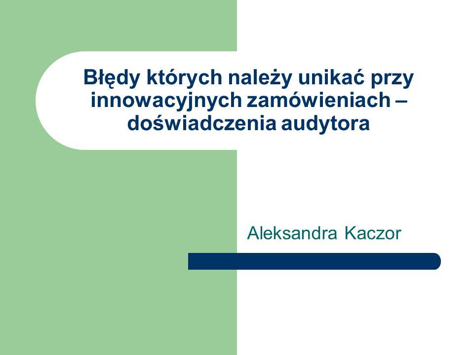 Błędy których należy unikać przy innowacyjnych zamówieniach – doświadczenia audytora Aleksandra Kaczor
