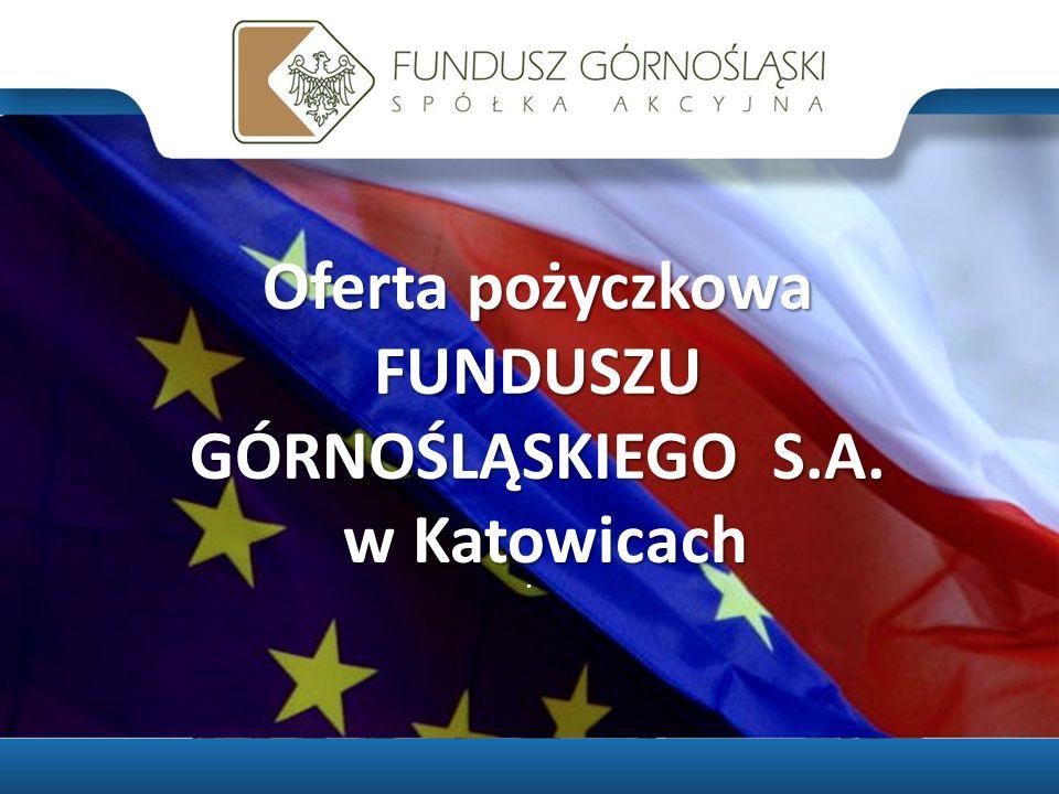 Oferta pożyczkowa FUNDUSZU GÓRNOŚLĄSKIEGO S.A. w Katowicach w Katowicach.