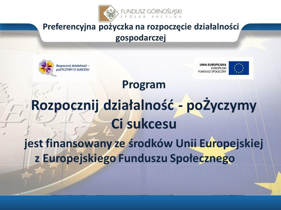 Preferencyjna pożyczka na rozpoczęcie działalności gospodarczej Program Rozpocznij działalność - poŻyczymy Ci sukcesu jest finansowany ze środków Unii Europejskiej z Europejskiego Funduszu Społecznego