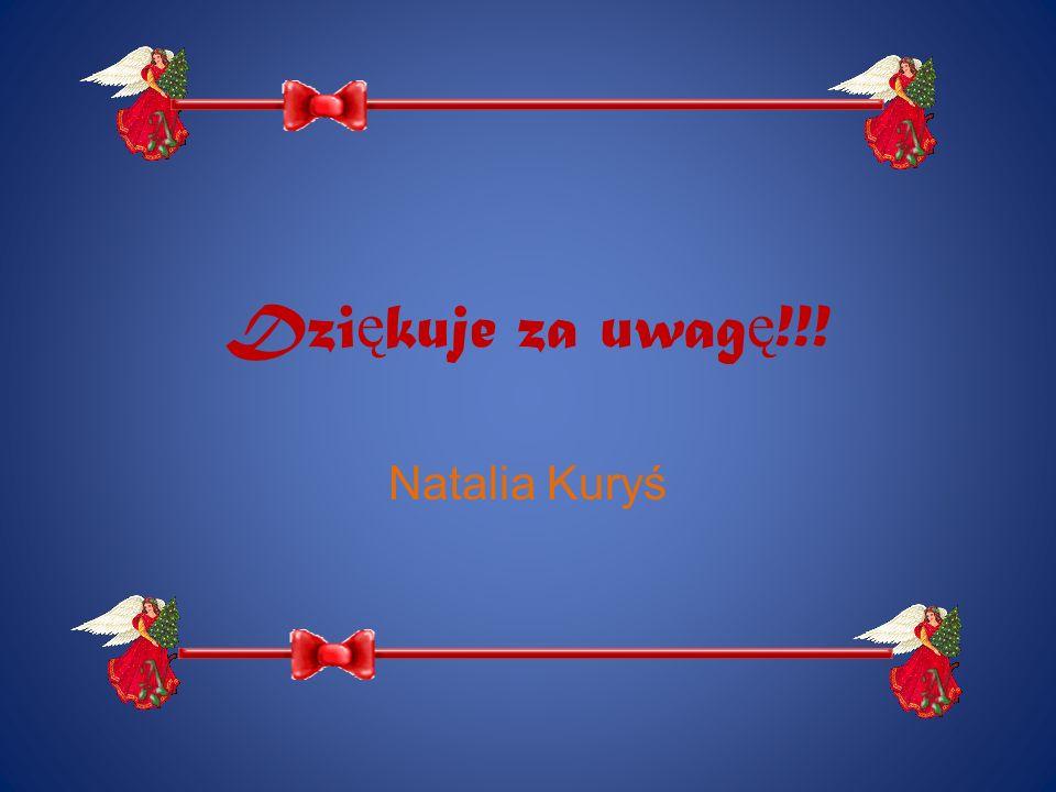 Dzi ę kuje za uwag ę !!! Natalia Kuryś