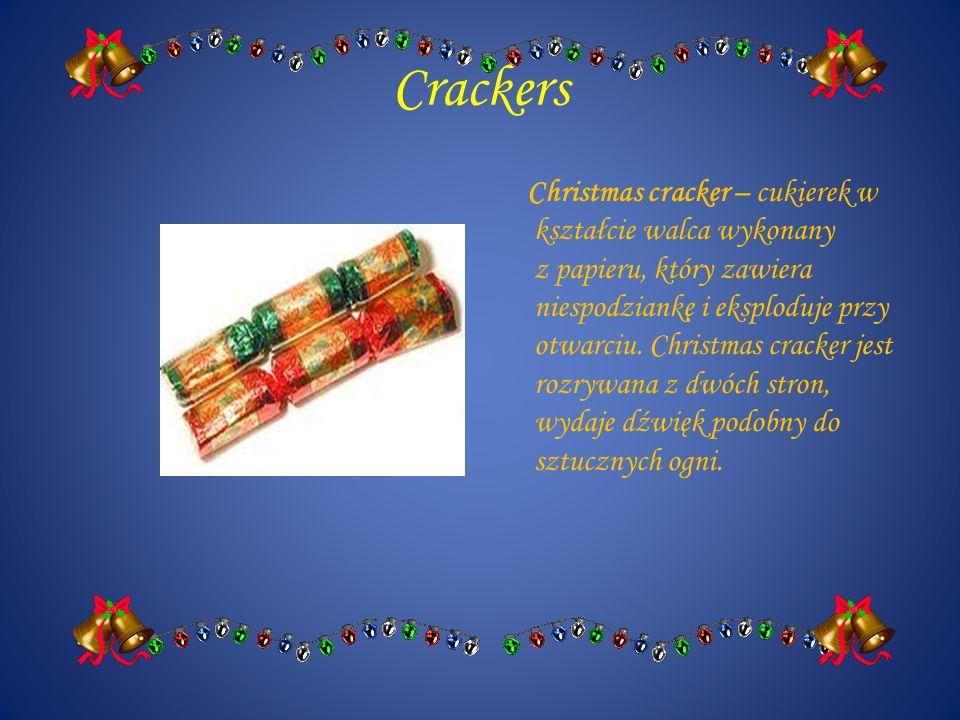 Crackers Christmas cracker – cukierek w kształcie walca wykonany z papieru, który zawiera niespodziankę i eksploduje przy otwarciu. Christmas cracker