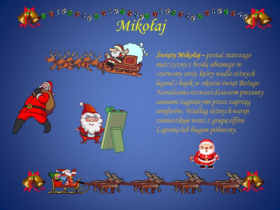 Mikołaj Święty Mikołaj – postać starszego mężczyzny z brodą ubranego w czerwony strój, który wedle różnych legend i bajek w okresie świąt Bożego Narod