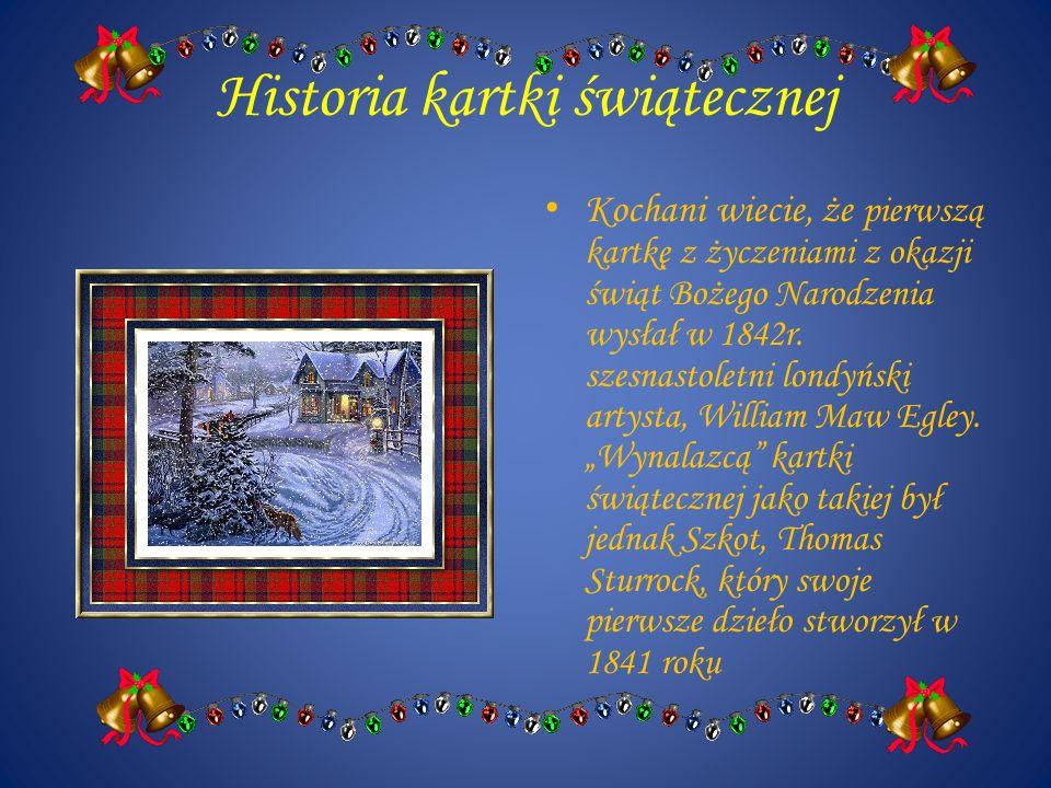 Historia kartki świątecznej Kochani wiecie, że pierwszą kartkę z życzeniami z okazji świąt Bożego Narodzenia wysłał w 1842r. szesnastoletni londyński