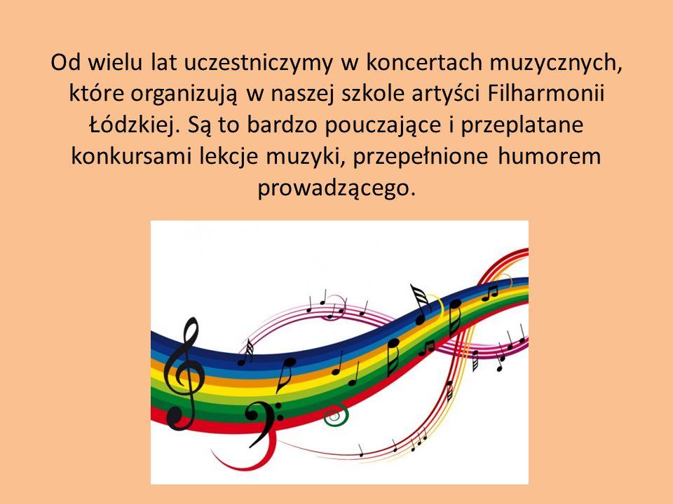 Od wielu lat uczestniczymy w koncertach muzycznych, które organizują w naszej szkole artyści Filharmonii Łódzkiej.