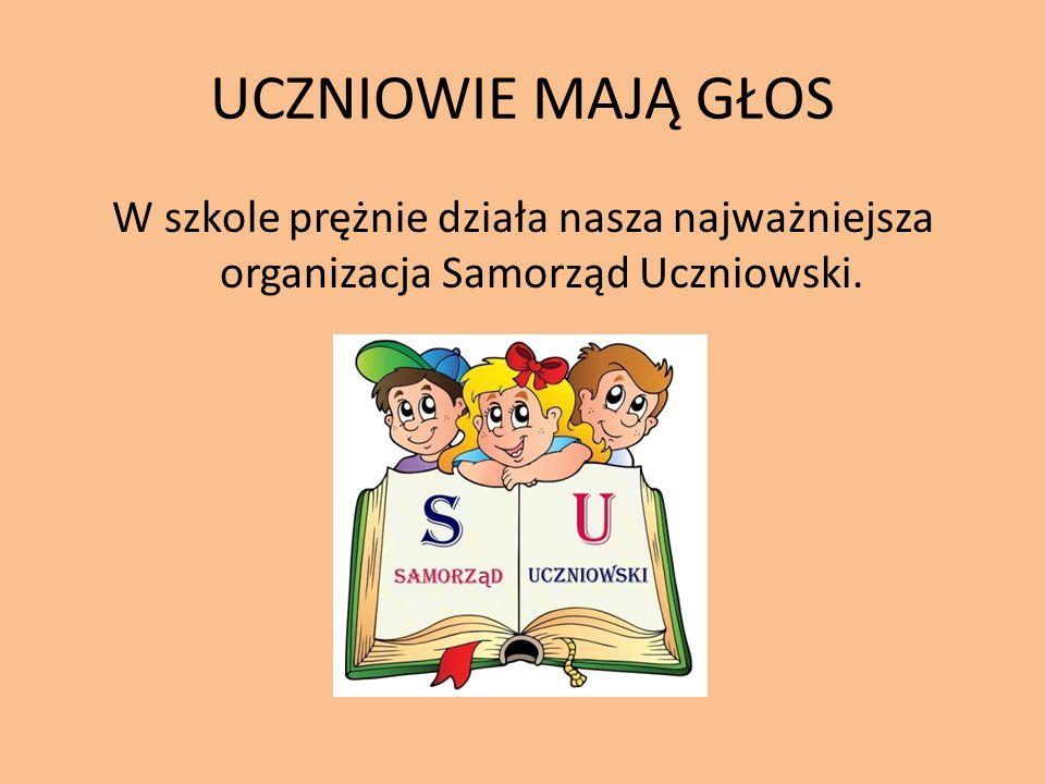 UCZNIOWIE MAJĄ GŁOS W szkole prężnie działa nasza najważniejsza organizacja Samorząd Uczniowski.