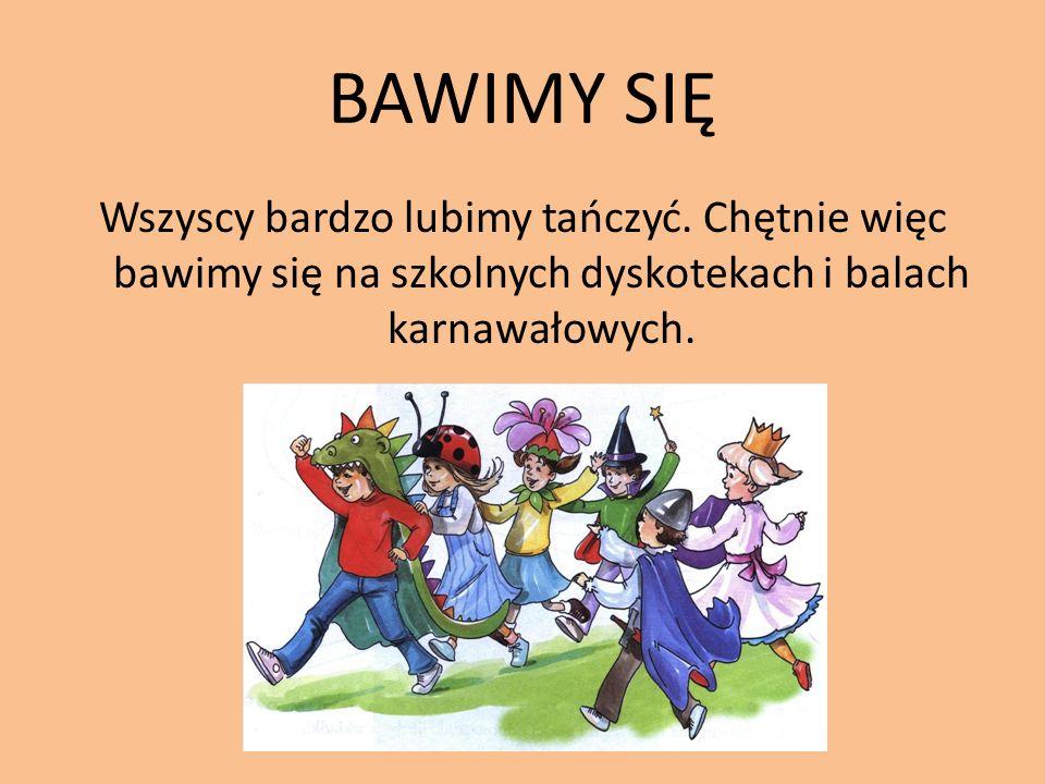 BAWIMY SIĘ Wszyscy bardzo lubimy tańczyć.