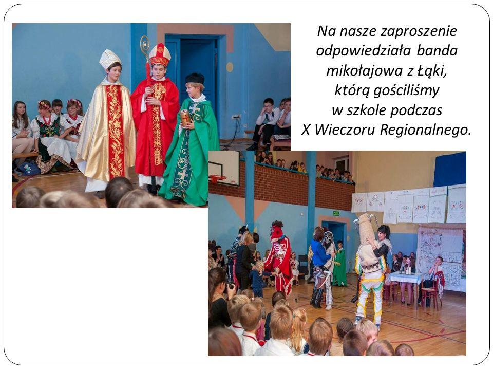 Na nasze zaproszenie odpowiedziała banda mikołajowa z Łąki, którą gościliśmy w szkole podczas X Wieczoru Regionalnego.