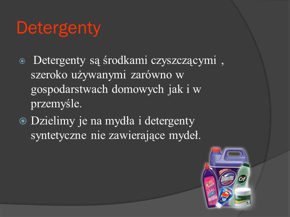 Detergenty  Detergenty są środkami czyszczącymi, szeroko używanymi zarówno w gospodarstwach domowych jak i w przemyśle.