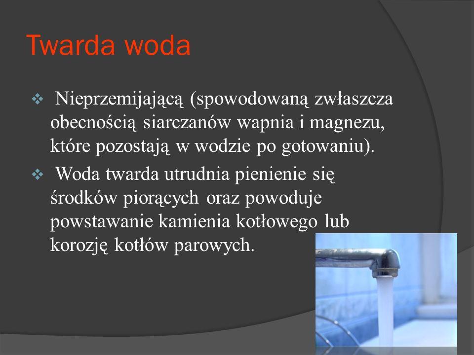Twarda woda  Nieprzemijającą (spowodowaną zwłaszcza obecnością siarczanów wapnia i magnezu, które pozostają w wodzie po gotowaniu).