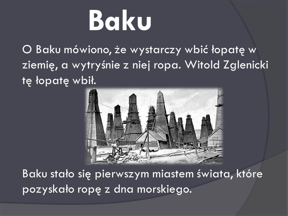 Witold Zglenicki – człowiek który uczynił z Baku naftowe Eldorado Właściwości i zastosowanie ropy naftowej